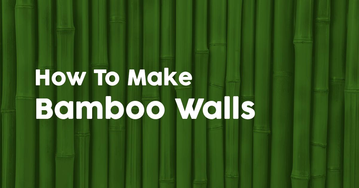 How to Make Bamboo Walls