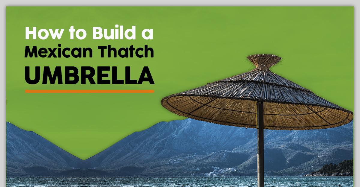 How to Build a Mexican Thatch Umbrella