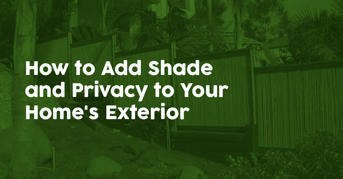 How to Add Shade and Privacy to Your Home's Exterior