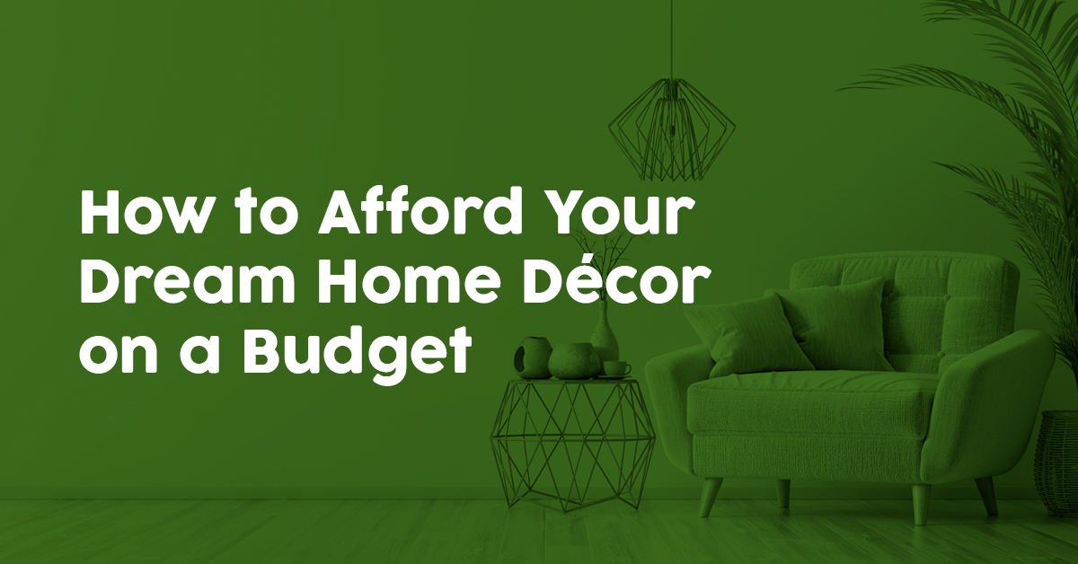 How to Afford Your Dream Home Décor on a Budget