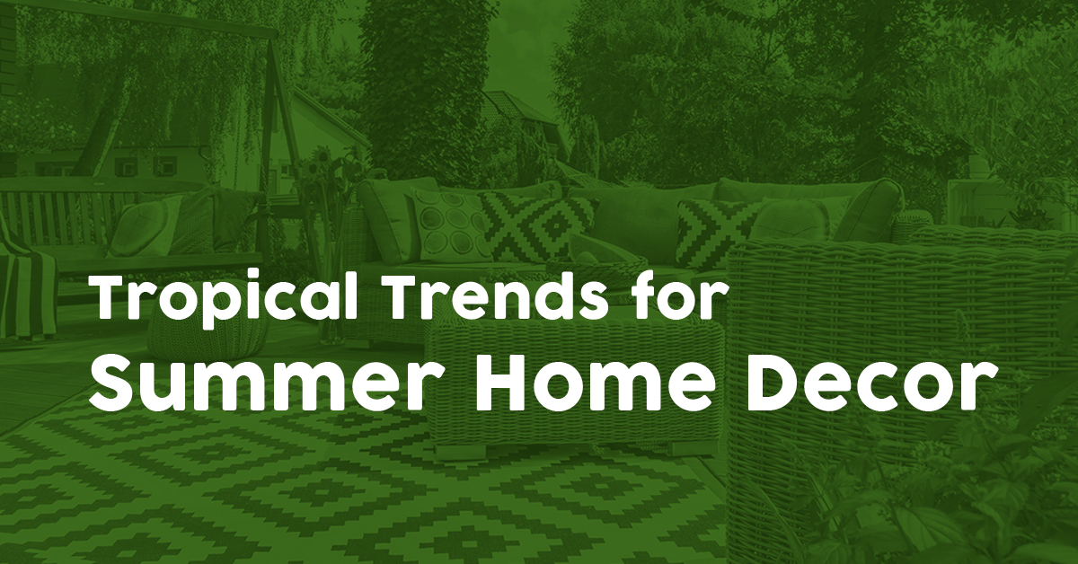Tropical Trends for Summer Home Decor
