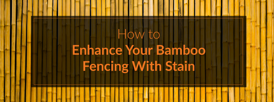 How to Stain Bamboo Fencing | Forever Bamboo