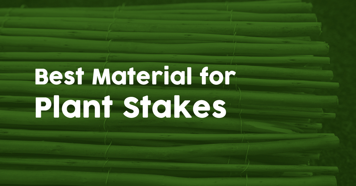Best material for plant stakes